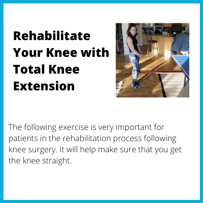 Rehabilitate Your Knee with Total Knee Extension